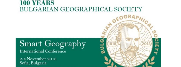 "International Conference ""Smart Geography"" – 100 Years Bulgarian Geographical Society – 2-4 Nov 2018, Sofia, Bulgaria"